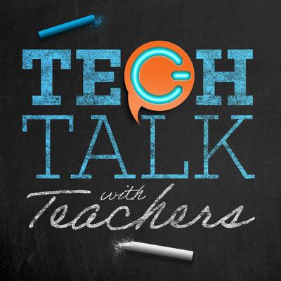 Tech Talk with Teachers