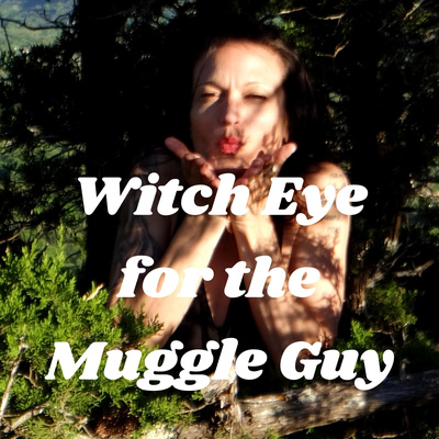 Witch Eye for the Muggle Guy