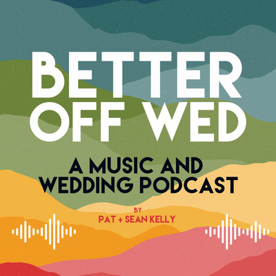 Better Off Wed: A Music and Wedding Podcast
