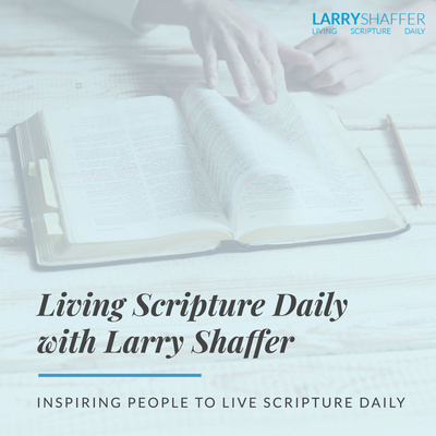 Living Scripture Daily with Larry Shaffer