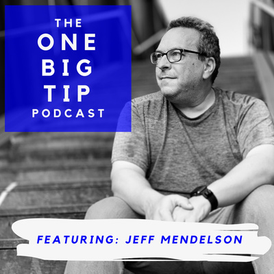 Jeff Mendelson's One Big Tip Podcast
