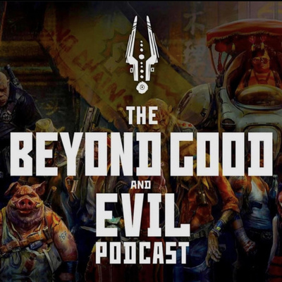 The Beyond Good And Evil Podcast