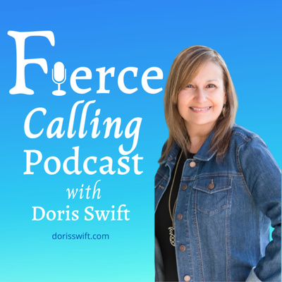 Fierce Calling with Doris Swift
