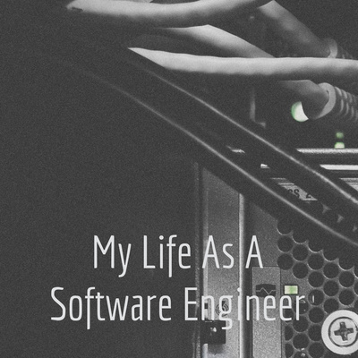 My Life As A Software Engineer