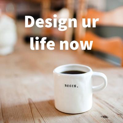 Design ur life now
