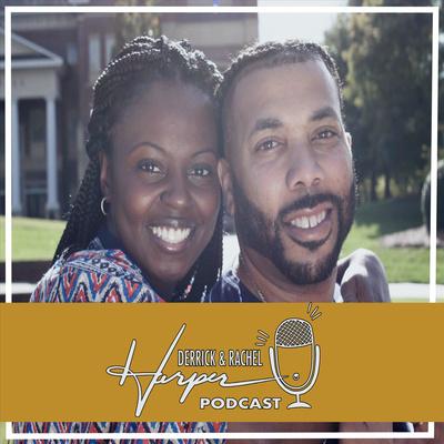 Derrick and Rachel Harper Podcast