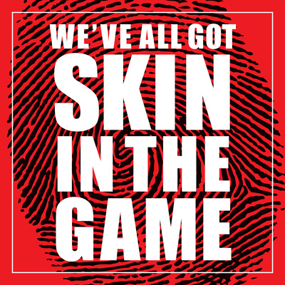 We've All Got Skin In The Game