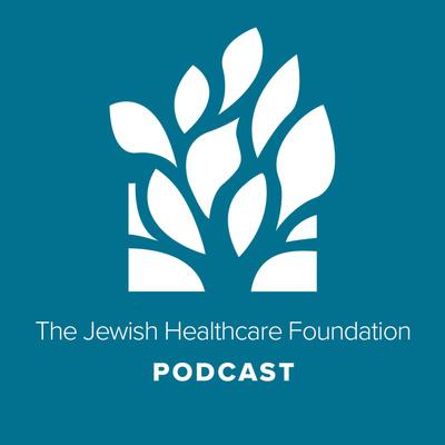 The Jewish Healthcare Foundation Podcast