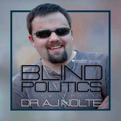 Blind Politics with Dr. A.J. Nolte