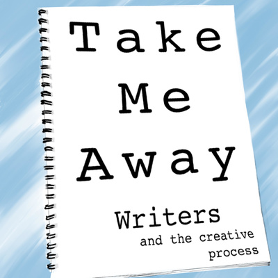 Take Me Away: Writers and the Creative Process