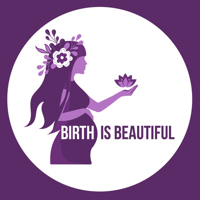 Birth Is Beautiful: Empowering Women To Love The Birth Process