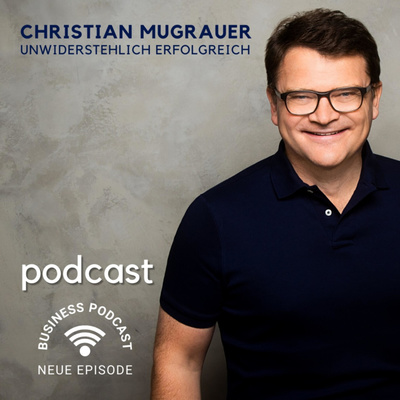 Der Christian Mugrauer Podcast - unwiderstehlich erfolgreich als Coach, Consultant und Experte!