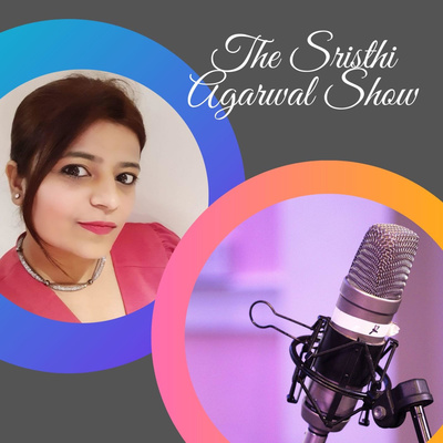 The Sristhi Agarwal Show