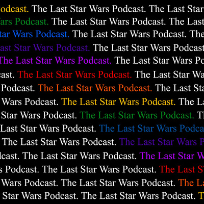 The Last Star Wars Podcast