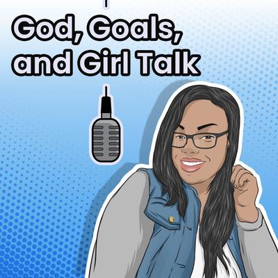 God, Goals, and Girl Talk