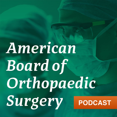 American Board of Orthopaedic Surgery Podcast