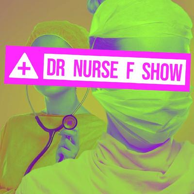 Dr Nurse F Show