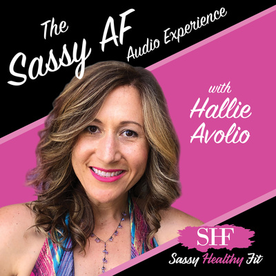 The Sassy AF Audio Experience featuring Hallie Avolio: Self-Care, Self-Love and Sassy Fun!