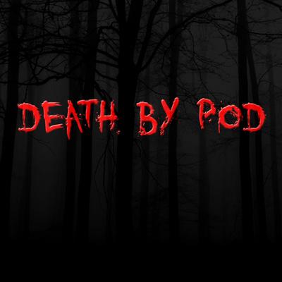 Death By Pod