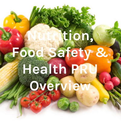 Nutrition, Food Safety & Health PRU Overview