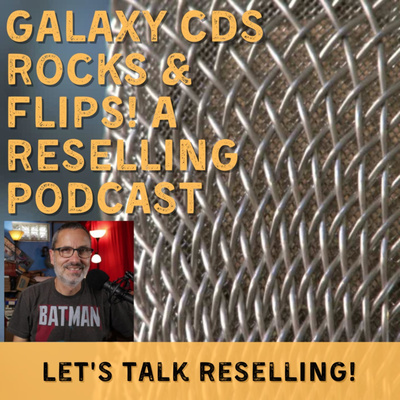 Galaxy CDS Rocks and Flips! A Reselling Podcast