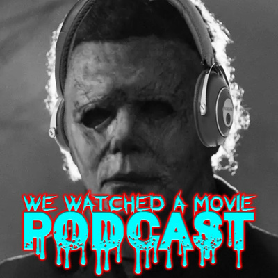 We Watched A Movie Podcast