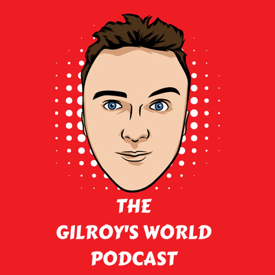 The Gilroy's World Podcast