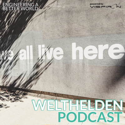 WELTHELDEN Podcast - Engineering a better World | spannende Menschen & Talks mit Experten