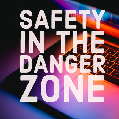 Safety in the Danger Zone