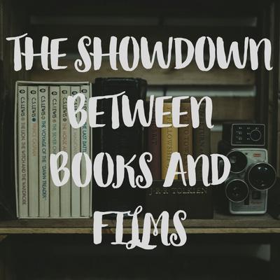 The Showdown Between Books & Films