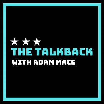 The Talkback with Adam Mace