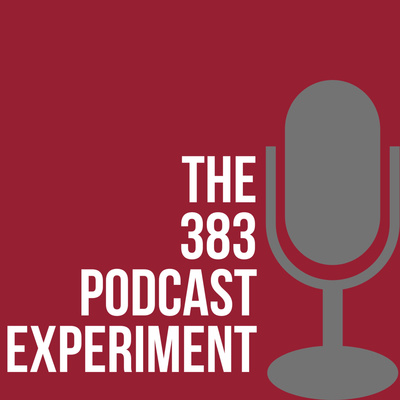 The 383 Podcast Experiment