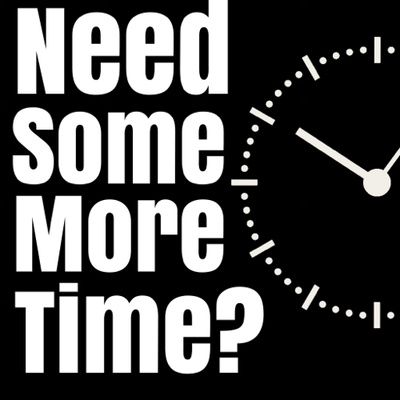 Need Some More Time?