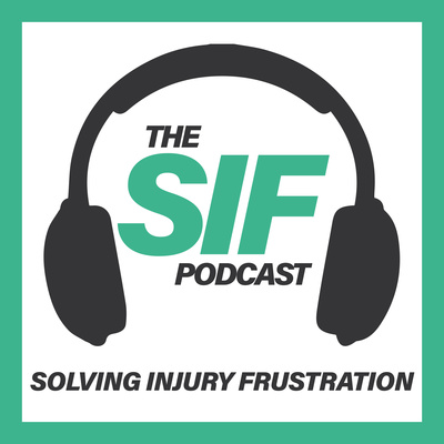 The SIF Podcast - Solving Injury Frustration