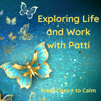 Exploring Life and Work with Patti - From Chaos to Calm!