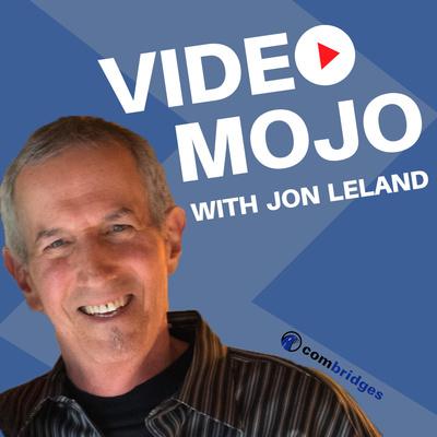 VIDEO MOJO with Jon Leland: Timeless marketing mixed with the bleeding edge of video & social media