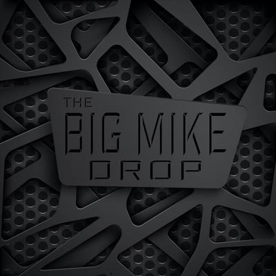 The Big Mike Drop