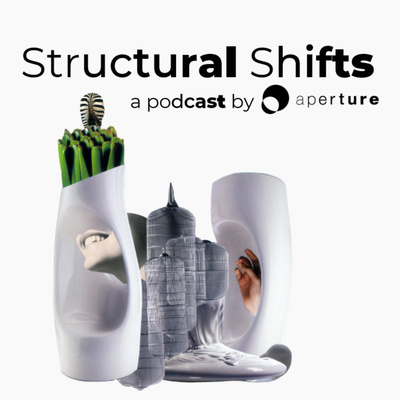Structural Shifts   aperture podcast