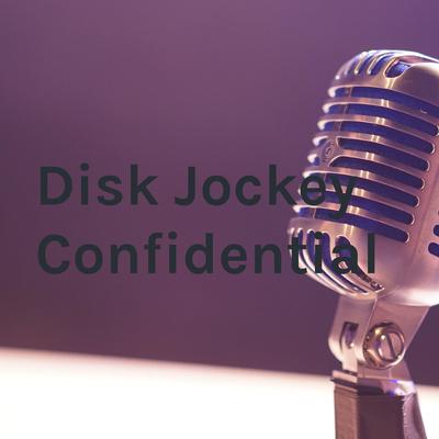 Disk Jockey Confidential