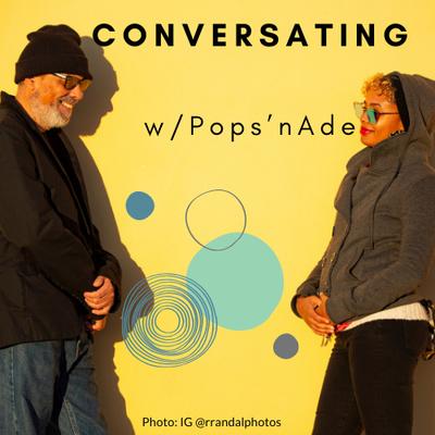 Conversating w/ Pops'nAde