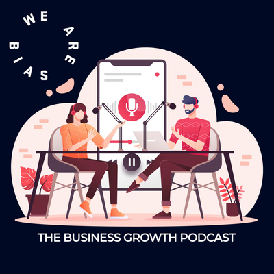 Digital Bias: The Business Growth Podcast