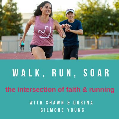 Walk Run Soar with Shawn & Dorina Gilmore Young