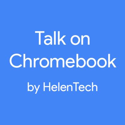Talk on Chromebook by HelenTech