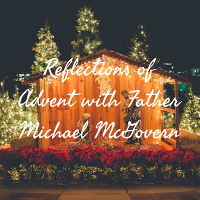 Reflections of Advent with Father Michael McGovern