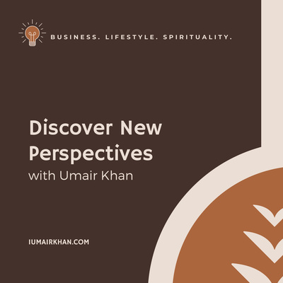 Discover New Perspectives with Umair Khan