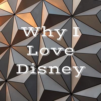 Why I Love Disney
