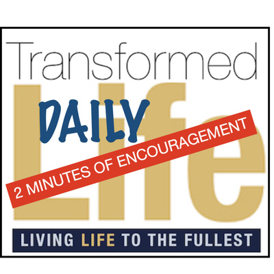 Transformed Life 2 Min Encouragement
