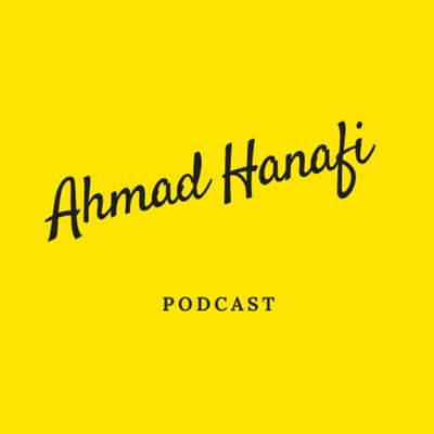 Ahmad Hanafi Podcast