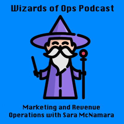 Wizards of Ops - Marketing and Revenue Operations with Sara McNamara