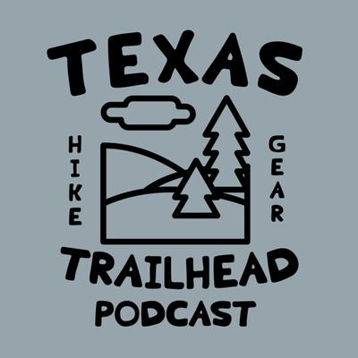 The Texas Trailhead : A Texas Hiking Podcast